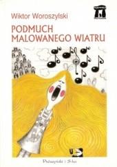 Okładka książki Podmuch malowanego wiatru Wiktor Woroszylski