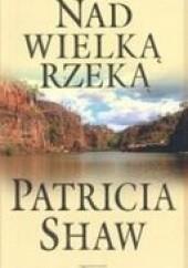 Okładka książki Nad wielka rzeką Patricia Shaw