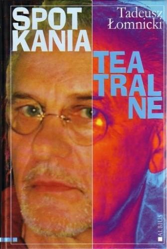 Okładka książki Spotkania teatralne Tadeusz Łomnicki