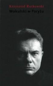 Okładka książki Wokulski w Paryżu Krzysztof Rutkowski