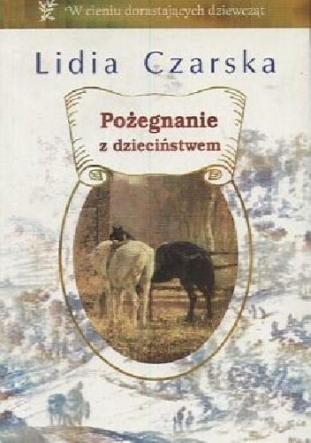 Okładka książki Pożegnanie z dzieciństwem Lidia Czarska