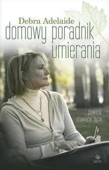 Okładka książki Domowy poradnik umierania Debra Adelaide