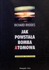 Okładka książki Jak powstała bomba atomowa Richard Rhodes