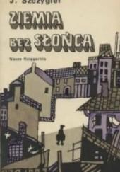 Okładka książki Ziemia bez słońca Jerzy Szczygieł