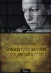 Okładka książki Sytuacja życiowa kobiet pozbawionych wolności Agata Matysiak-Błaszczyk