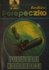 Okładka książki Podwodni Komandosi Andrzej Perepeczko