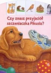 Okładka książki Czy znasz przyjaciół szczeniaczka Pikusia? Bob Bampton,Ute Haderlein