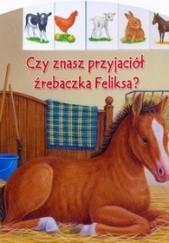 Okładka książki Czy znasz przyjaciół źrebaczka Feliksa? Bob Bampton,Ute Haderlein