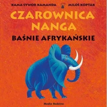 Okładka książki Czarownica Nanga. Baśnie afrykańskie Kama Sywor Kamanda,Miloš Kopták