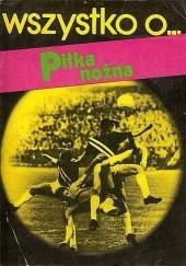 Okładka książki Wszystko o... piłka nożna