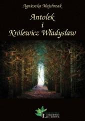 Okładka książki Antolek i Królewicz Władysław Agnieszka Majchrzak