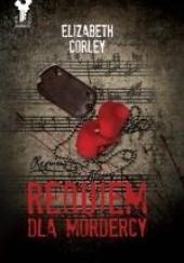Okładka książki Requiem dla mordercy Elizabeth Corley
