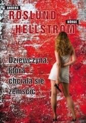 Okładka książki Dziewczyna, która chciała się zemścić Anders Roslund,Börge Hellström