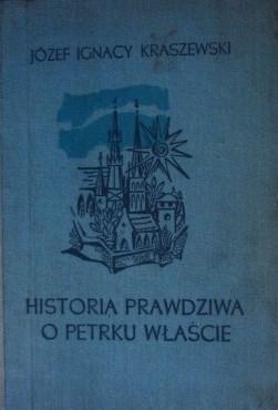 Okładka książki Historia prawdziwa o Petrku Właście Palatynie Józef Ignacy Kraszewski