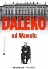 Okładka książki Daleko od Wawelu Paweł Reszka,Michał Majewski