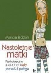 Okładka książki Nastoletnie matki : psychologiczne aspekty ciąży, porodu i połogu Mariola Bidzan
