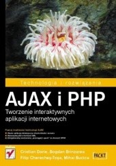Okładka książki AJAX i PHP. Tworzenie interaktywnych aplikacji internetowych Cristian Darie,Bogdan Brinzarea,Filip Cherecheş-Toşa,Mihai Bucica