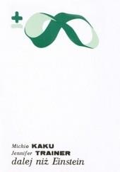 Okładka książki Dalej niż Einstein. Kosmiczna pogoń za teorią wszechświata Michio Kaku,Jennifer Trainer