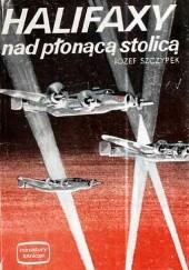 Okładka książki Halifaxy nad płonącą stolicą Józef Szczypek