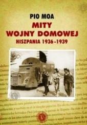 Okładka książki Mity wojny domowej. Hiszpania 1936-1939 Pio Moa