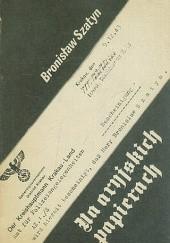 Okładka książki Na aryjskich papierach Bronisław Szatyn