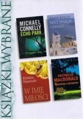 Okładka książki KSIĄŻKI WYBRANE: Echo Park; Noce deszczu i gwiazd; Małżeństwo z nieznajomym; W imię miłości Kristin Hannah,Michael Connelly,Maeve Binchy,Patricia MacDonald