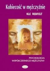 Okładka książki Kobiecość w mężczyźnie. Psychologia współczesnego mężczyzny Ole Vedfelt