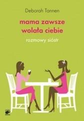 Okładka książki Mama zawsze wolała ciebie. Rozmowy sióstr Deborah Tannen