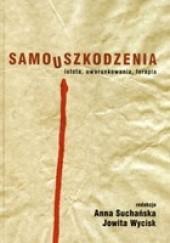 Okładka książki Samouszkodzenia. Istota, uwarunkowania, terapia Anna Suchańska,Jowita Wycisk