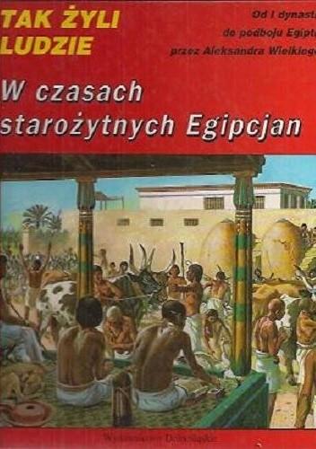 Okładka książki W czasach starożytnych Egipcjan Pierre Miquel,Pierre Probst