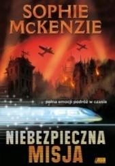 Okładka książki Niebezpieczna misja Sophie McKenzie