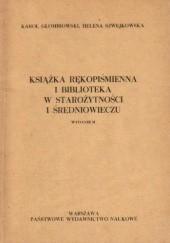 Okładka książki Książka rękopiśmienna i biblioteka w starożytności i średniowieczu Karol Głombiowski,Helena Szwejkowska