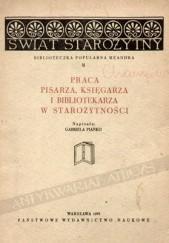 Okładka książki Praca pisarza, księgarza i bibliotekarza w starożytności Gabriela Pianko
