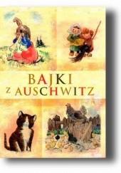 Okładka książki Bajki z Auschwitz Jadwiga Pinderska-Lech,Jarek Mensfelt