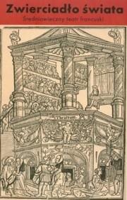 Okładka książki Zwierciadło świata. Średniowieczny teatr francuski Anna Loba
