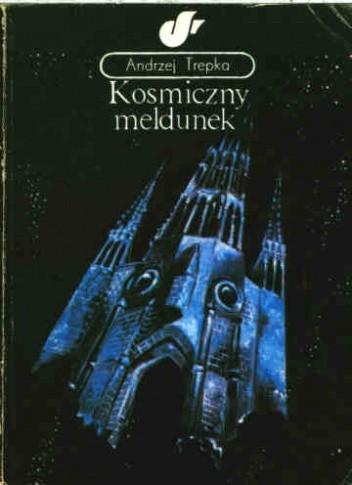 Okładka książki Kosmiczny meldunek Andrzej Trepka