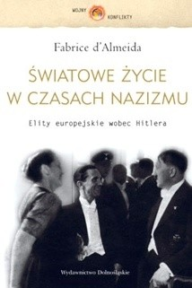 Okładka książki Światowe życie w czasach nazizmu. Elity europejskie wobec Hitlera Fabrice d'Almeida