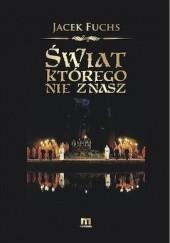 Okładka książki Świat, którego nie znasz Jacek Fuchs
