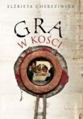 Okładka książki Gra w kości Elżbieta Cherezińska