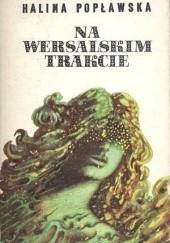 Okładka książki Na wersalskim trakcie Halina Popławska