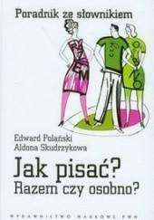 Okładka książki Jak pisać? Razem czy osobno? Edward Polański,Aldona Skudrzyk