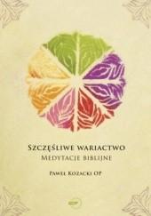 Okładka książki Szczęśliwe wariactwo. Medytacje biblijne Paweł Kozacki OP