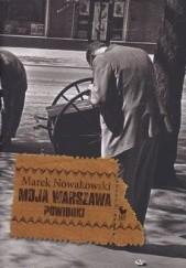 Okładka książki Moja Warszawa. Powidoki Marek Nowakowski