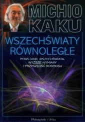 Okładka książki Wszechświaty równoległe. Powstanie Wszechświata, wyższe wymiary i przyszłość kosmosu Michio Kaku