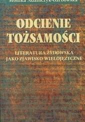 Okładka książki Odcienie tożsamości. Literatura żydowska jako zjawisko wielojęzyczne Monika Adamczyk-Garbowska