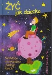 Okładka książki Żyć jak dziecko. Medytacje na podstawie 'Małego Księcia' Antonio González Paz