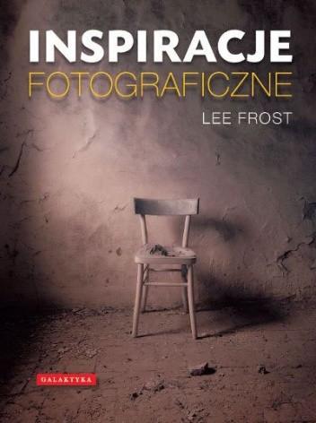 Okładka książki Inspiracje fotograficzne Lee Frost