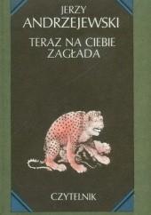 Okładka książki Teraz na ciebie zagłada Jerzy Andrzejewski