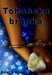Okładka książki Tohańska branka Aneta Rzepka