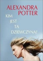 Okładka książki Kim jest ta dziewczyna? Alexandra Potter